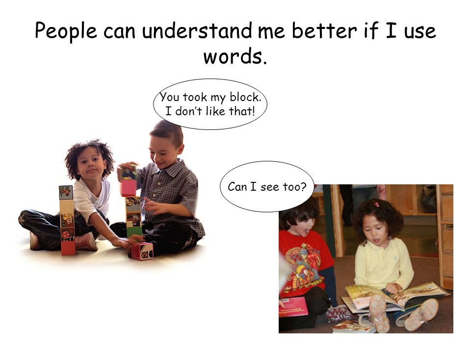 People can understand me better if I use words.