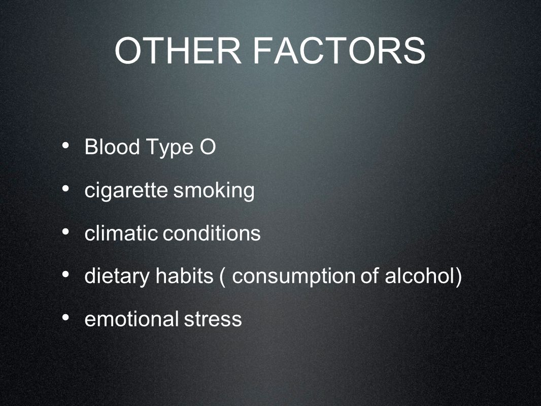 OTHER FACTORS Blood Type O cigarette smoking climatic conditions