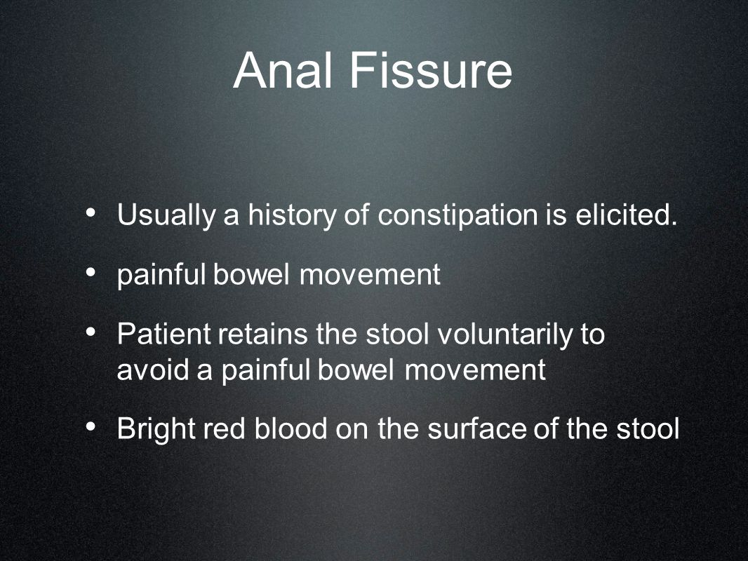 Anal Fissure Usually a history of constipation is elicited.