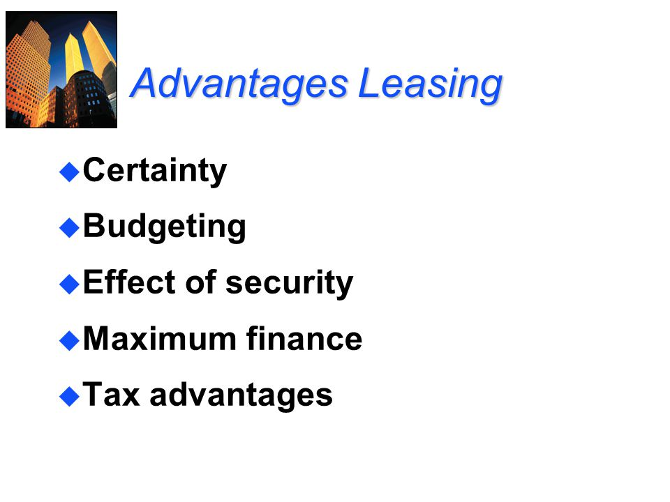 Advantages Leasing Certainty Budgeting Effect of security