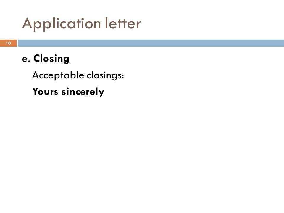 Application letter e. Closing Acceptable closings: Yours sincerely