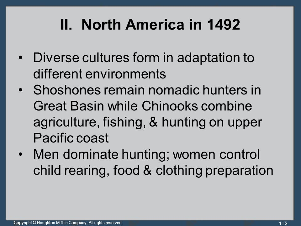 II. North America in 1492 Diverse cultures form in adaptation to different environments.