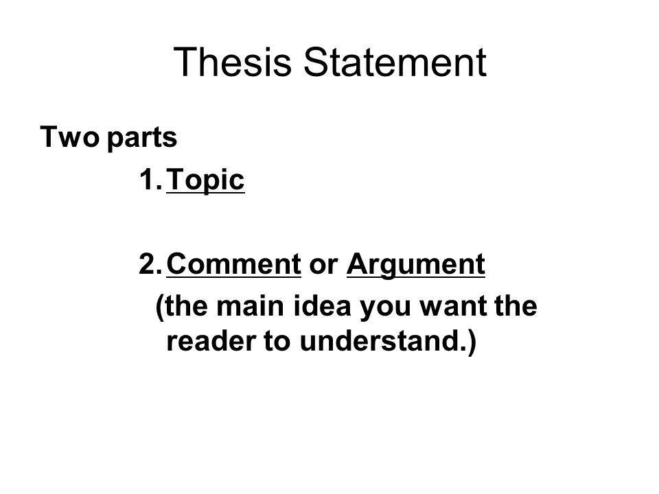 Thesis Statement Two parts Topic Comment or Argument