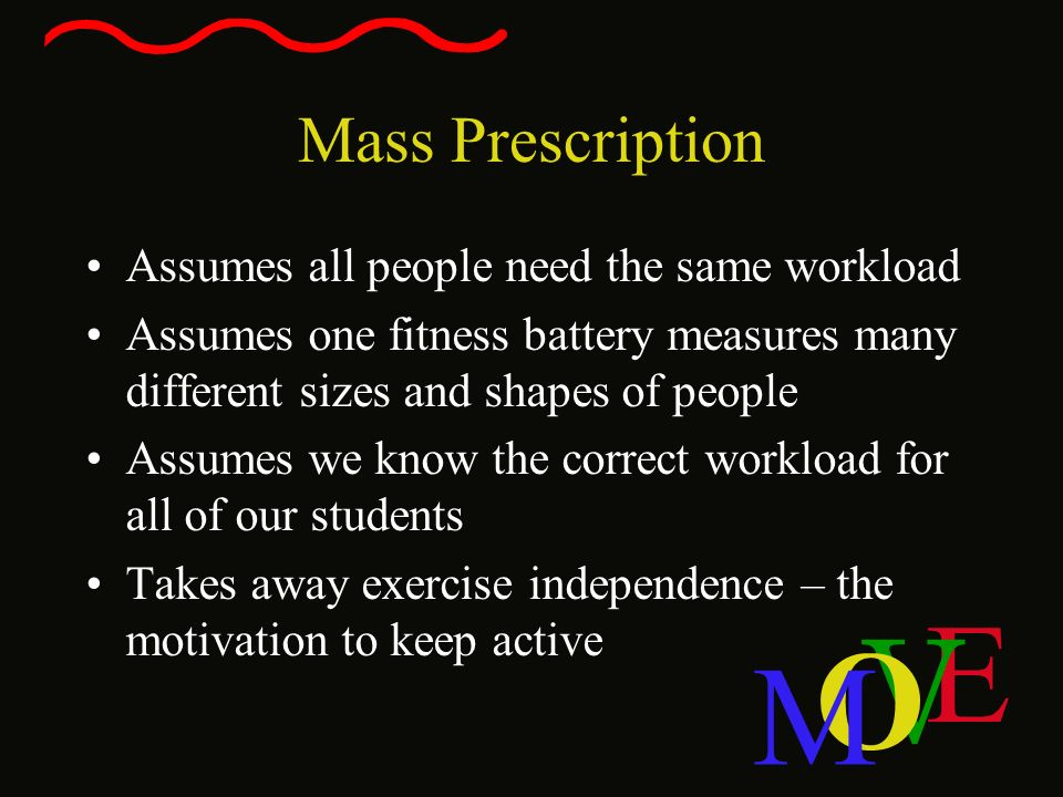 Mass Prescription Assumes all people need the same workload