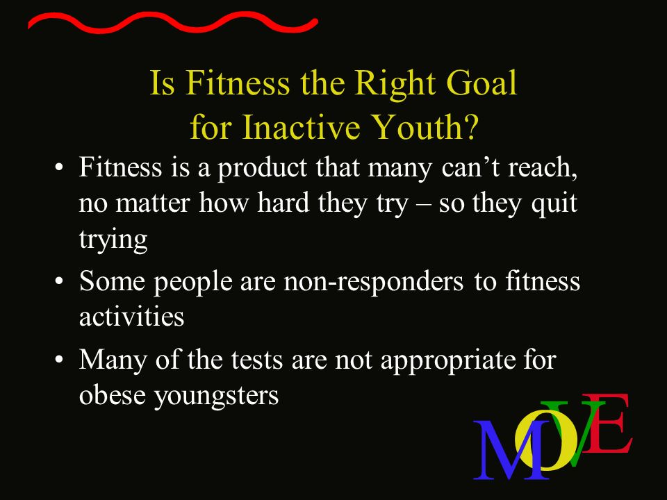 Is Fitness the Right Goal for Inactive Youth