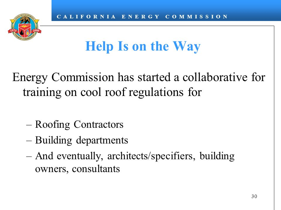 Help Is on the Way Energy Commission has started a collaborative for training on cool roof regulations for.