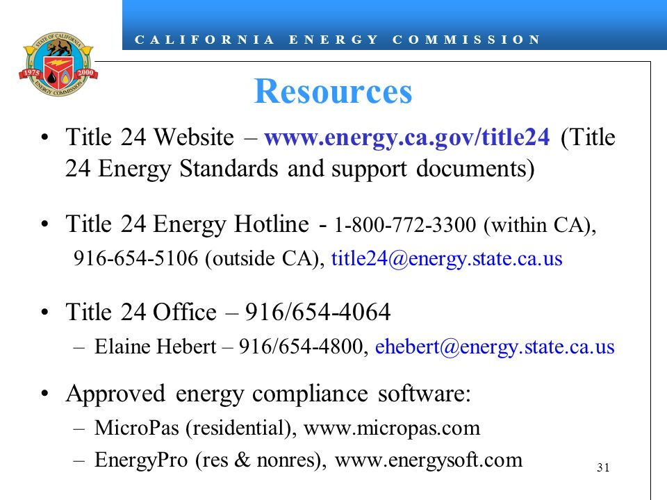 Resources Title 24 Website – www.energy.ca.gov/title24 (Title 24 Energy Standards and support documents)