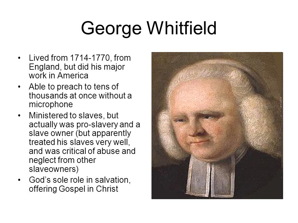George Whitfield Lived from 1714-1770, from England, but did his major work in America.