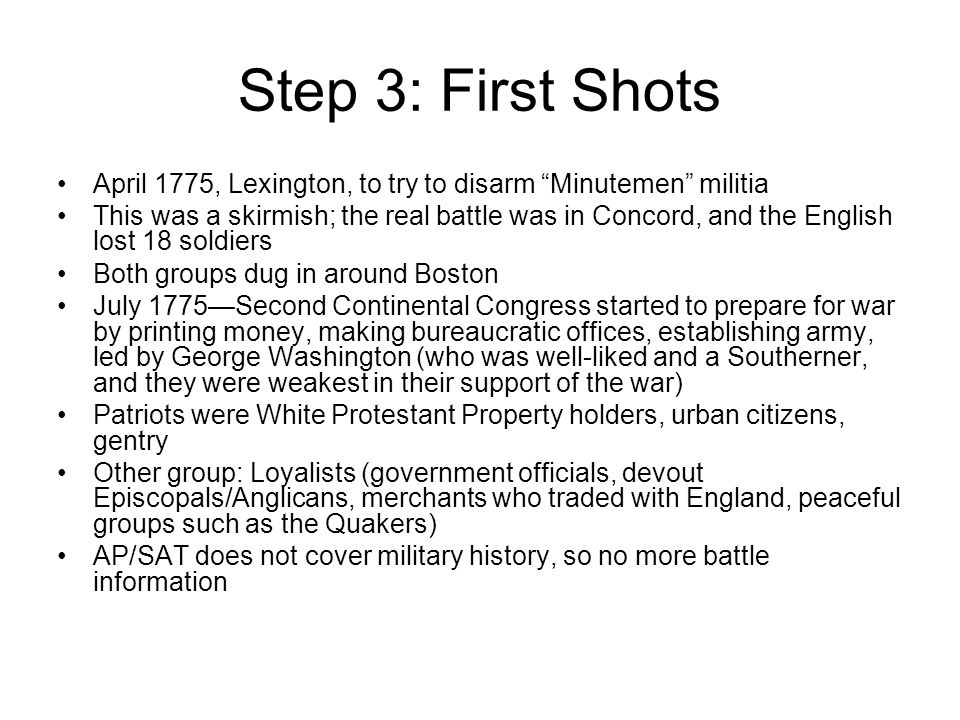 Step 3: First Shots April 1775, Lexington, to try to disarm Minutemen militia.
