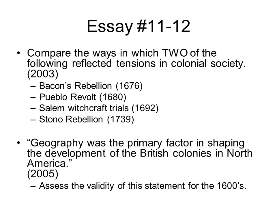 Essay #11-12 Compare the ways in which TWO of the following reflected tensions in colonial society. (2003)