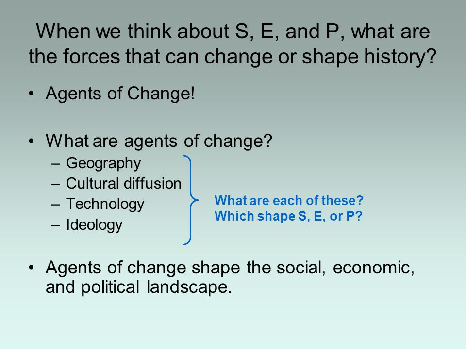 When we think about S, E, and P, what are the forces that can change or shape history