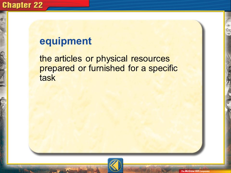 equipment the articles or physical resources prepared or furnished for a specific task Vocab4