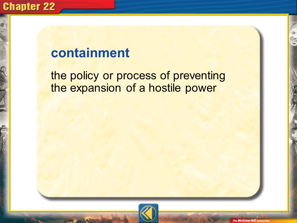 containment the policy or process of preventing the expansion of a hostile power Vocab5