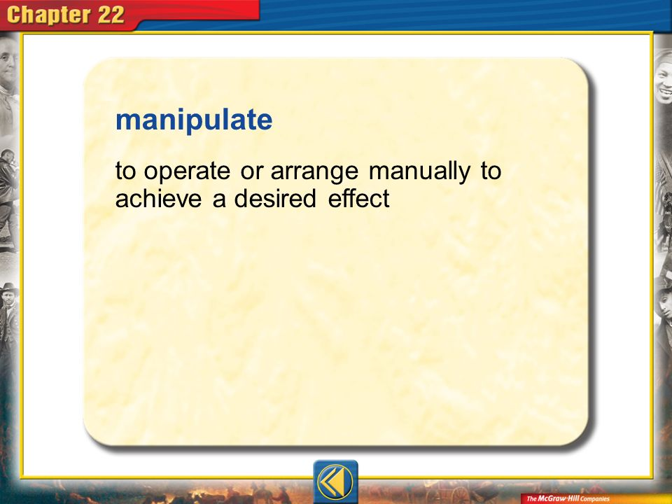 manipulate to operate or arrange manually to achieve a desired effect