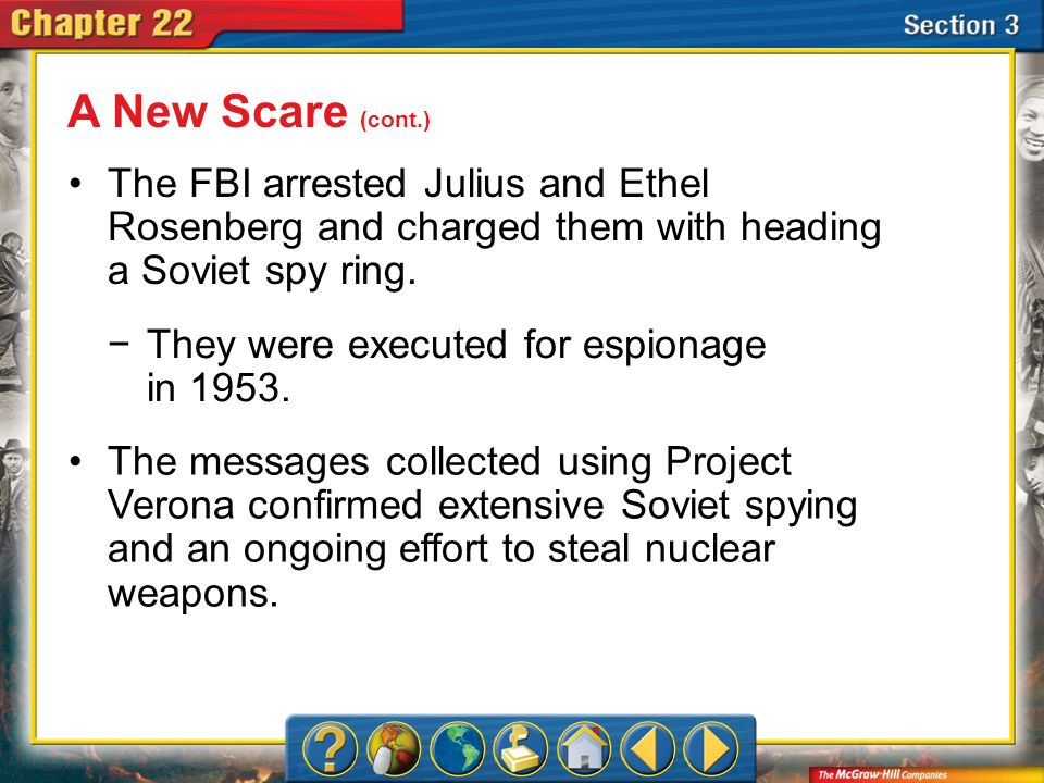 A New Scare (cont.) The FBI arrested Julius and Ethel Rosenberg and charged them with heading a Soviet spy ring.
