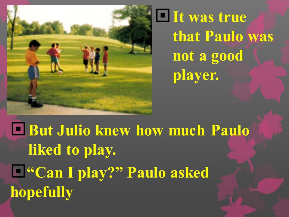 It was true that Paulo was not a good player.