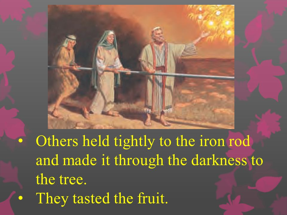 Others held tightly to the iron rod and made it through the darkness to the tree.