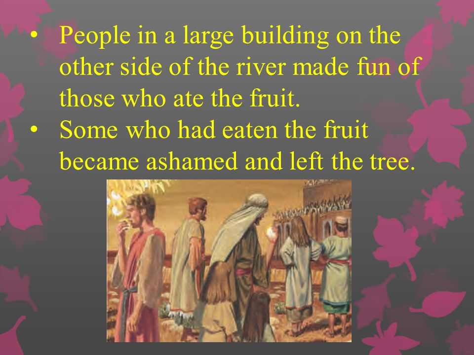 People in a large building on the other side of the river made fun of those who ate the fruit.