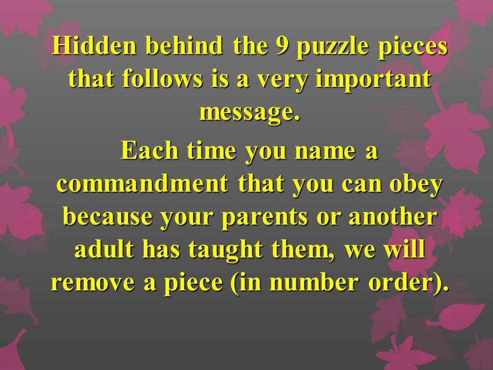 Hidden behind the 9 puzzle pieces that follows is a very important message.