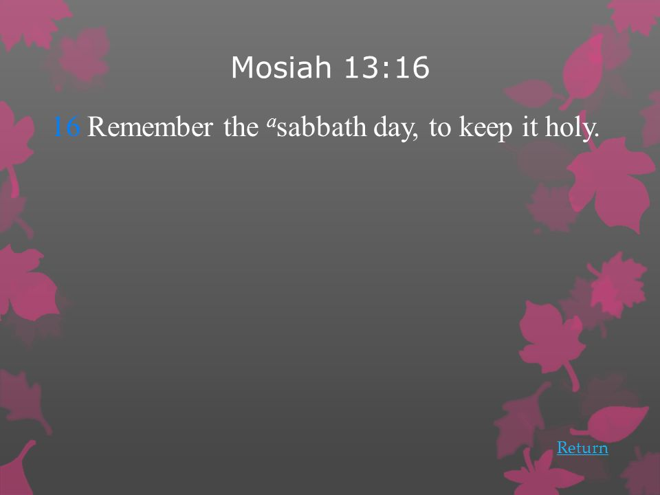16 Remember the asabbath day, to keep it holy.