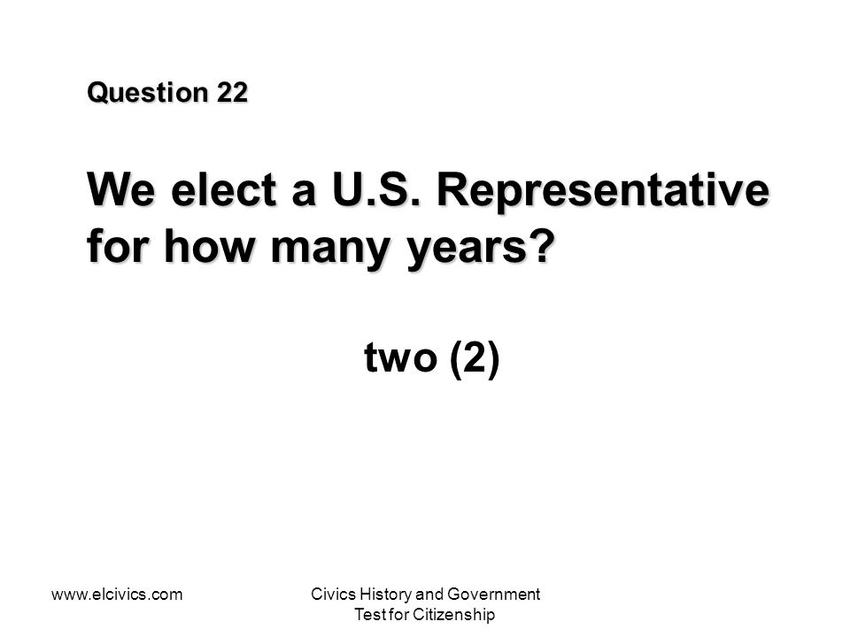 Question 22 We elect a U.S. Representative for how many years
