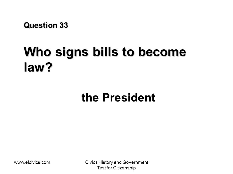 Question 33 Who signs bills to become law