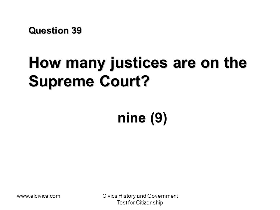 Question 39 How many justices are on the Supreme Court
