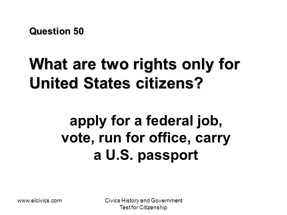 Question 50 What are two rights only for United States citizens