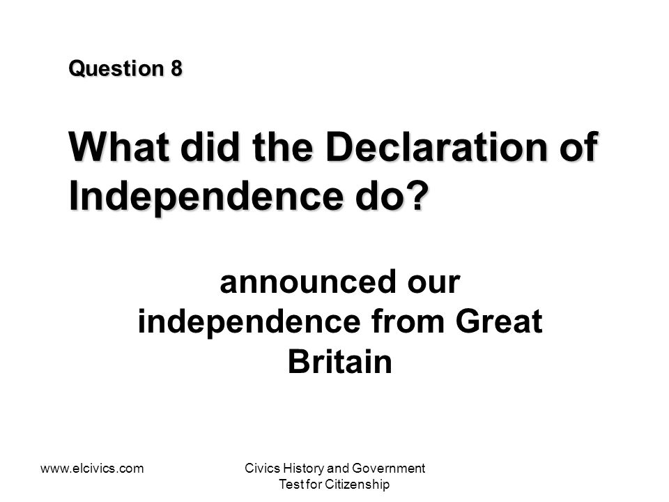 Question 8 What did the Declaration of Independence do