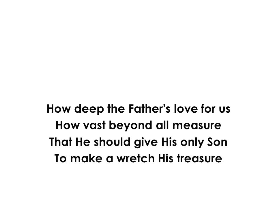 How deep the Father s love for us How vast beyond all measure