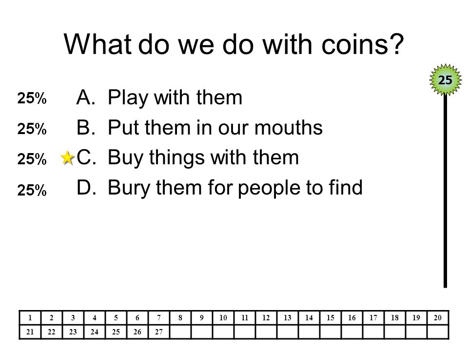 What do we do with coins Play with them Put them in our mouths
