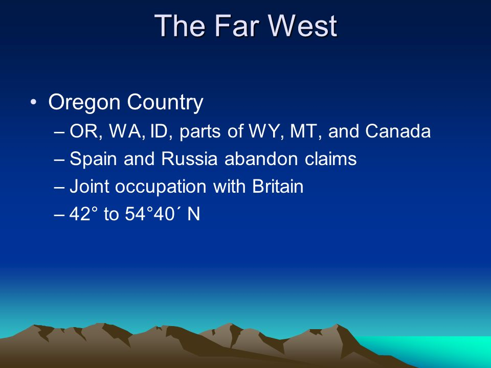 The Far West Oregon Country OR, WA, ID, parts of WY, MT, and Canada