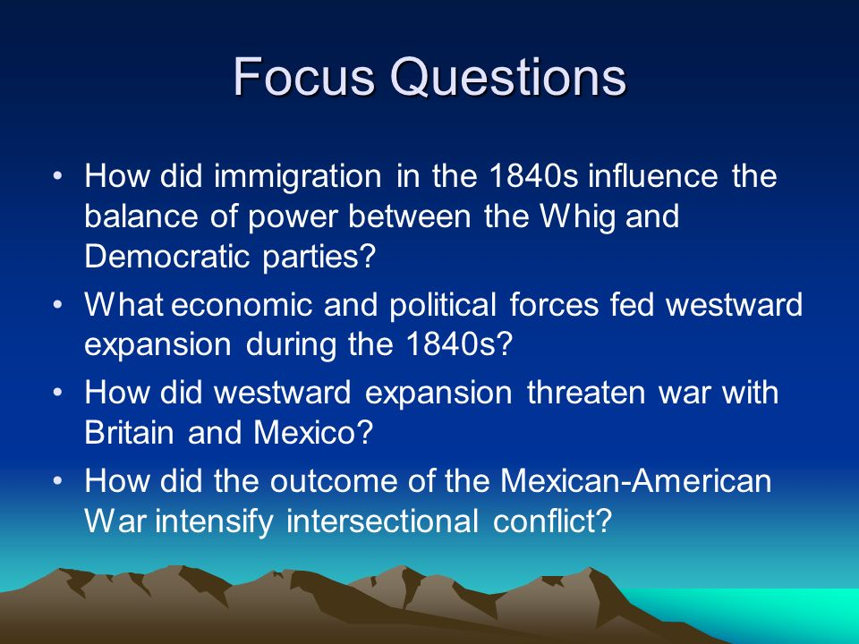 Focus Questions How did immigration in the 1840s influence the balance of power between the Whig and Democratic parties
