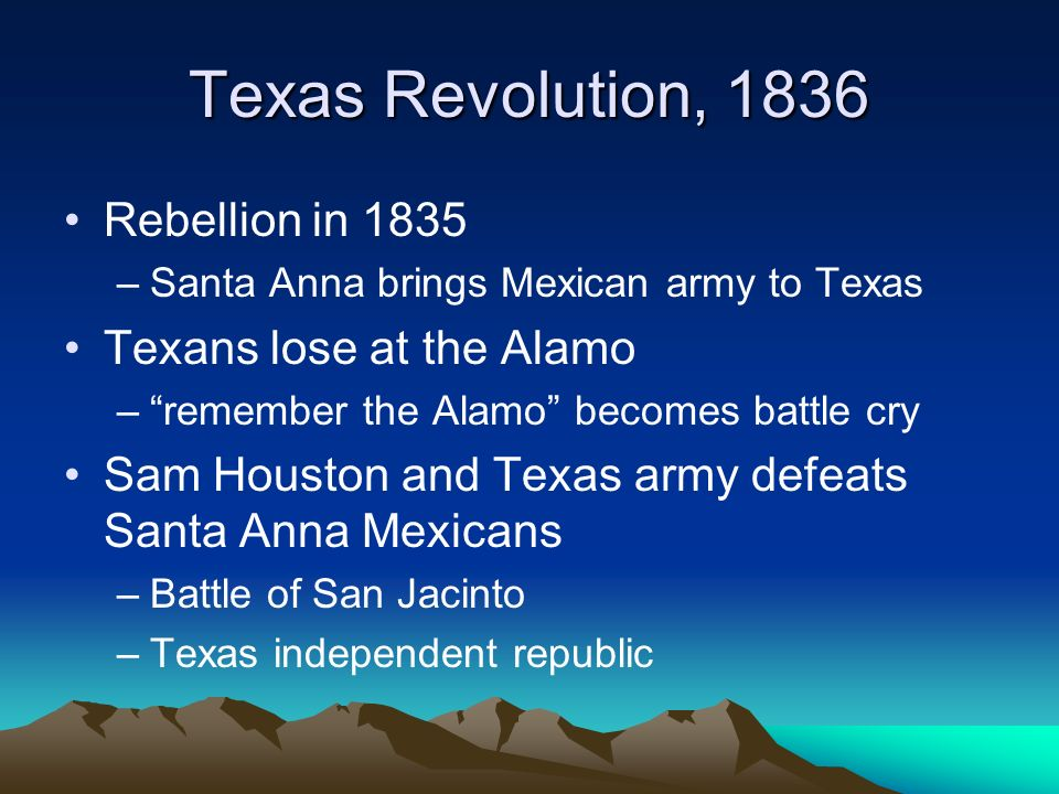 Texas Revolution, 1836 Rebellion in 1835 Texans lose at the Alamo
