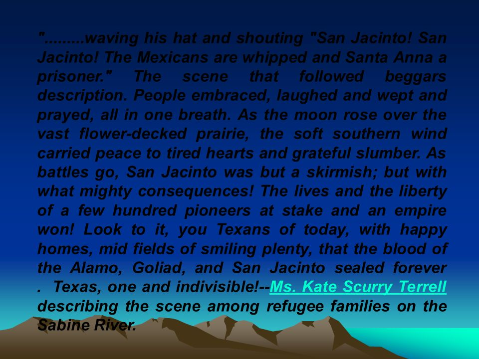 . waving his hat and shouting San Jacinto. San Jacinto