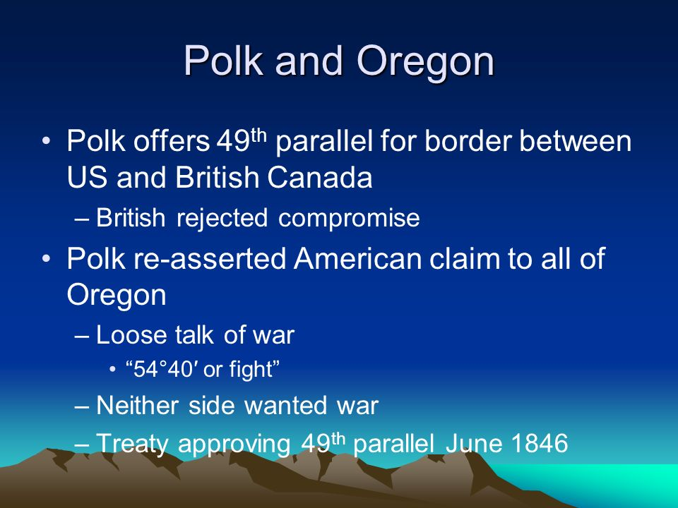 Polk and Oregon Polk offers 49th parallel for border between US and British Canada. British rejected compromise.