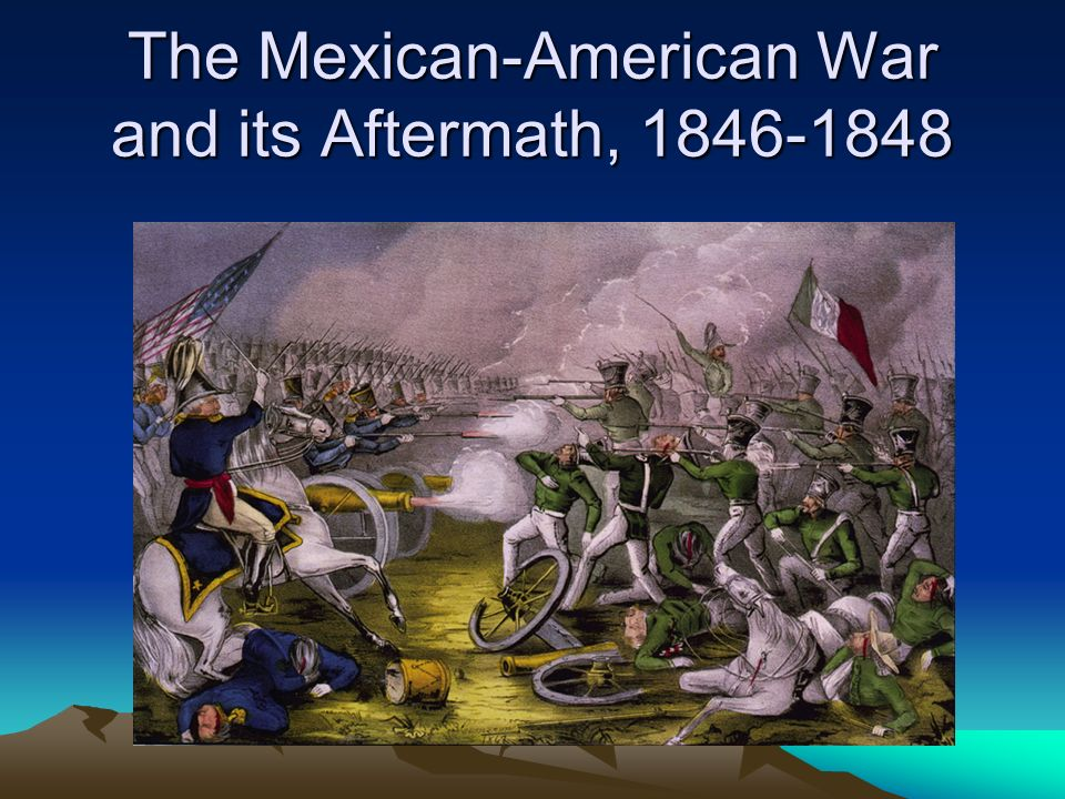 The Mexican-American War and its Aftermath,