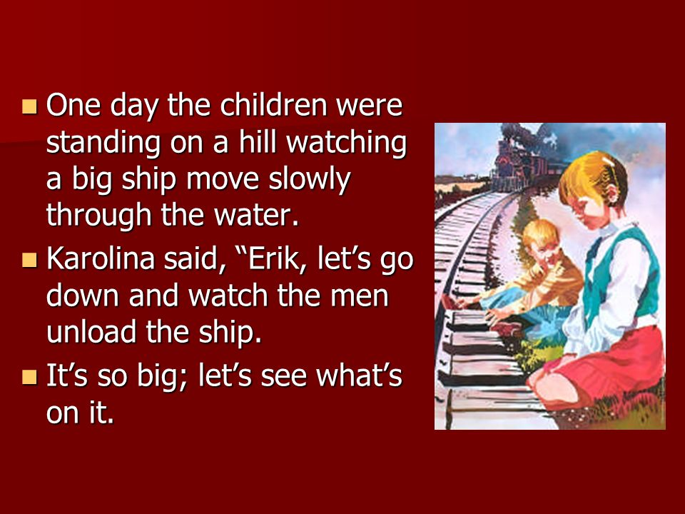 One day the children were standing on a hill watching a big ship move slowly through the water.