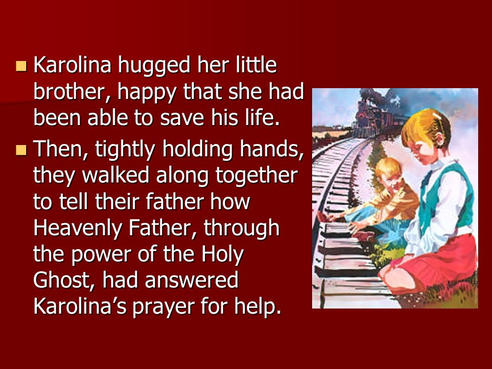 Karolina hugged her little brother, happy that she had been able to save his life.