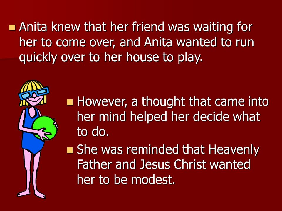 Anita knew that her friend was waiting for her to come over, and Anita wanted to run quickly over to her house to play.