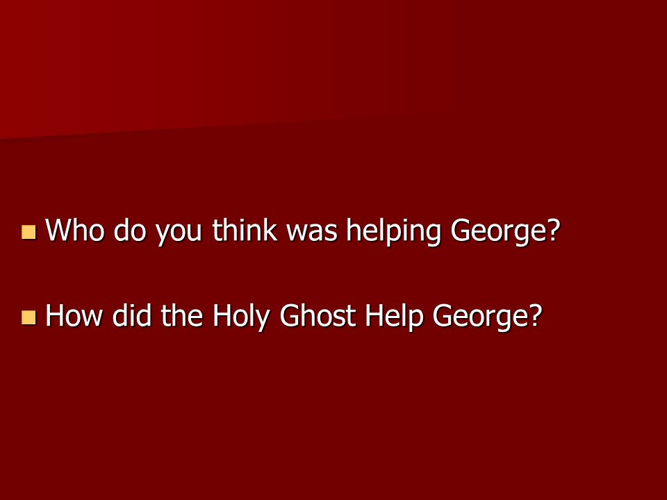 Who do you think was helping George