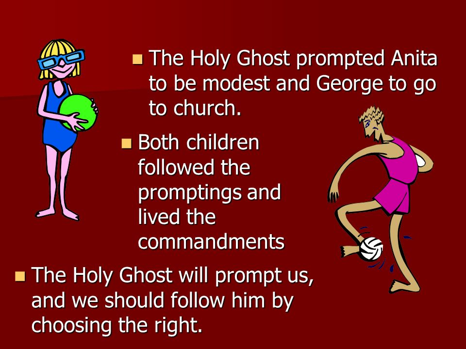 The Holy Ghost prompted Anita to be modest and George to go to church.