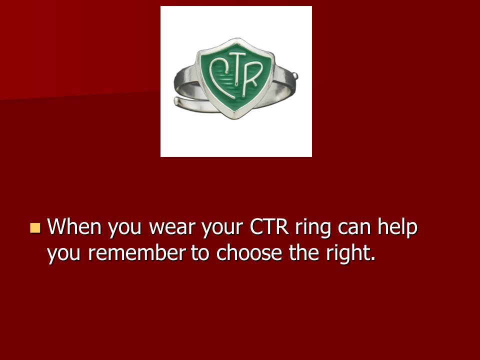 When you wear your CTR ring can help you remember to choose the right.