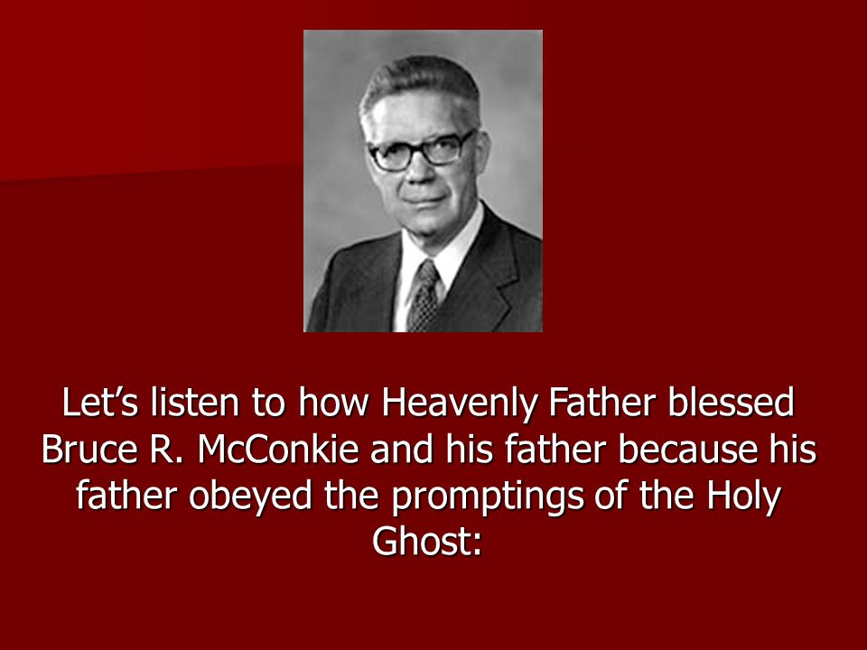 Let's listen to how Heavenly Father blessed Bruce R