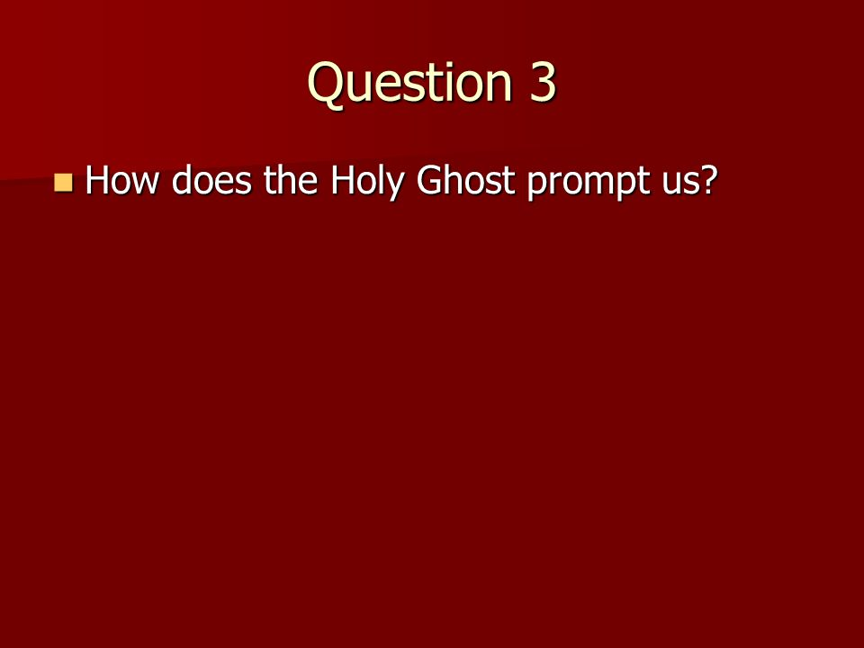 Question 3 How does the Holy Ghost prompt us