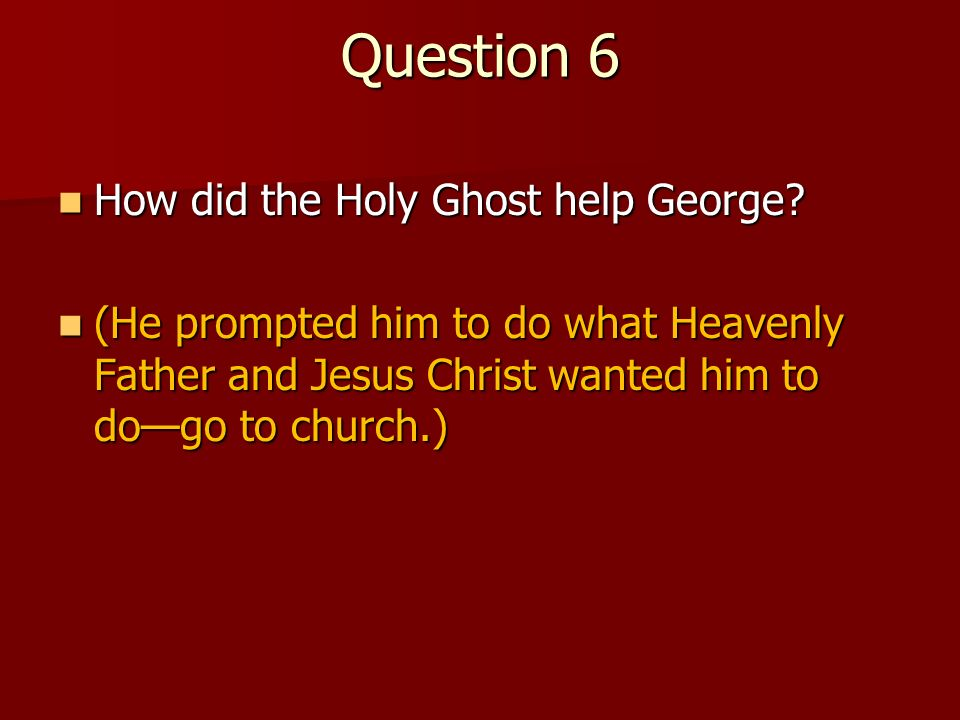 Question 6 How did the Holy Ghost help George
