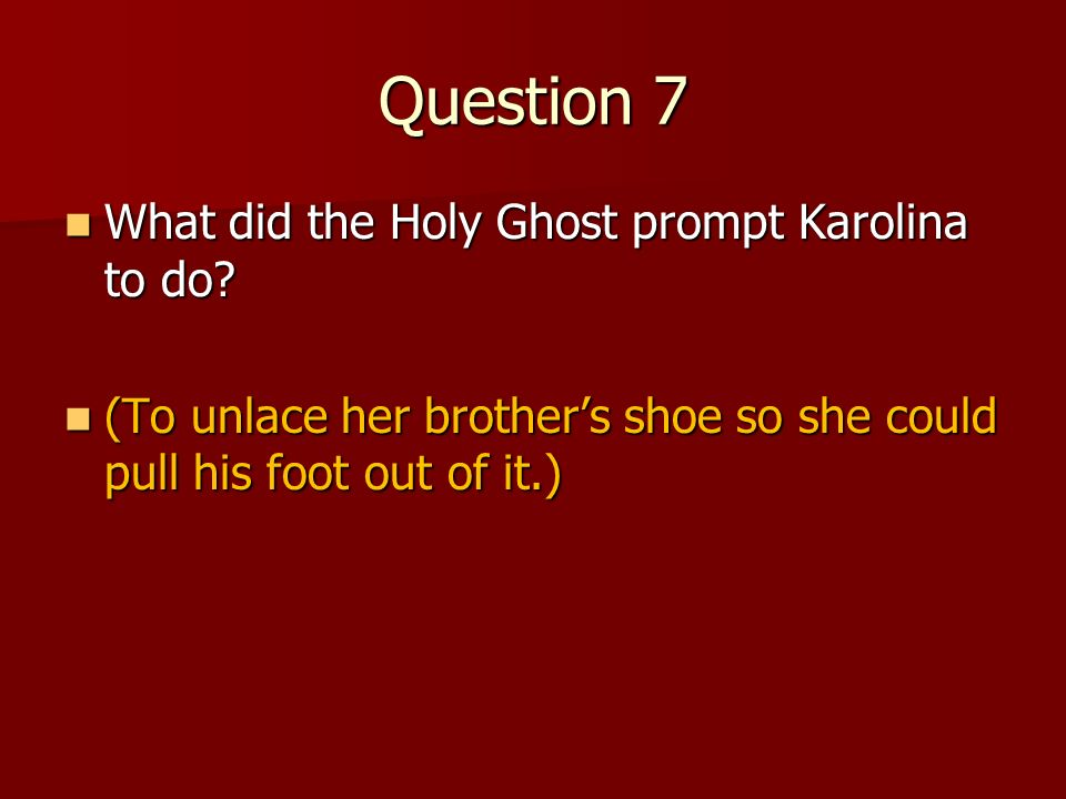 Question 7 What did the Holy Ghost prompt Karolina to do