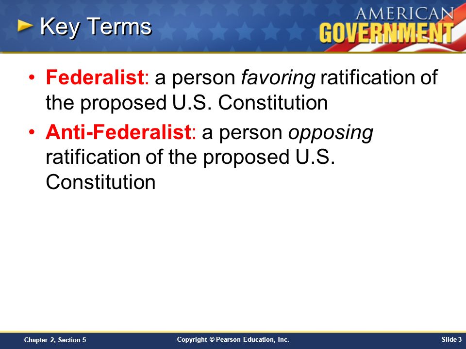 Key Terms Federalist: a person favoring ratification of the proposed U.S. Constitution.