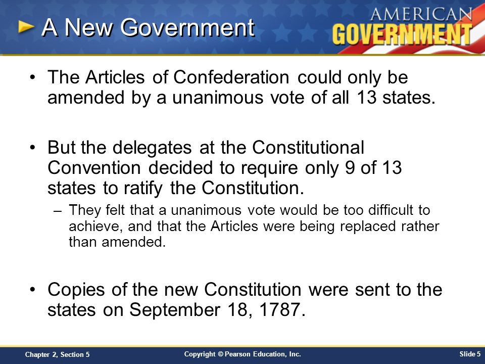 A New Government The Articles of Confederation could only be amended by a unanimous vote of all 13 states.