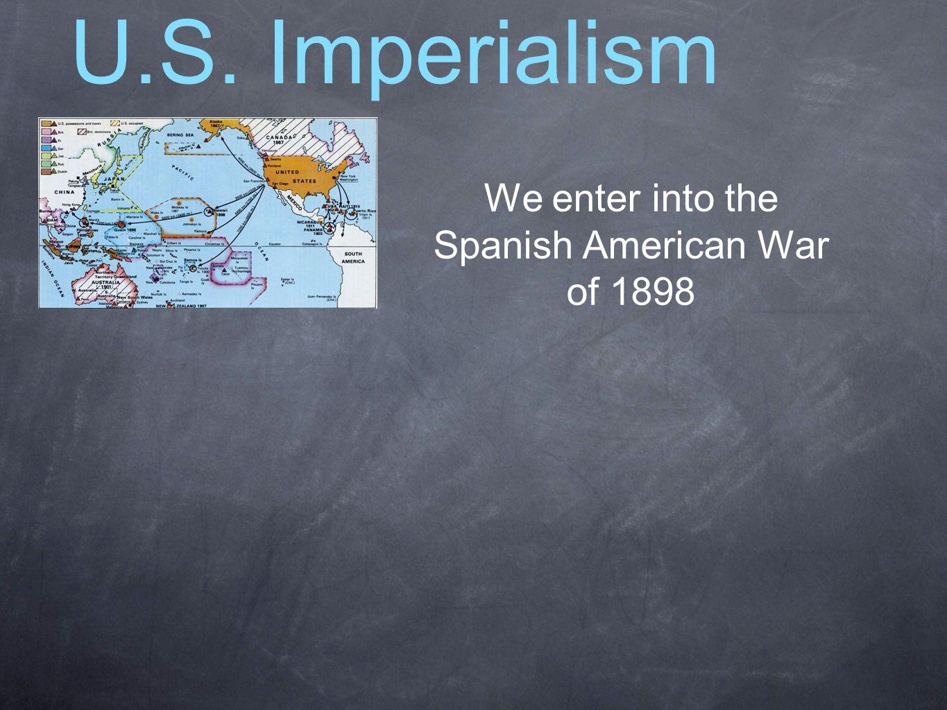 We enter into the Spanish American War of 1898